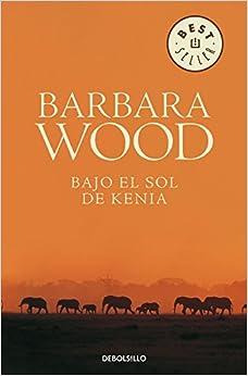 Bajo El Sol De Kenia por Barbara Wood