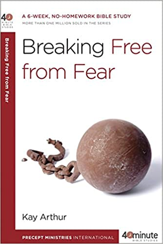 Breaking Free from Fear: A 6-Week, No-Homework Bible Study (40