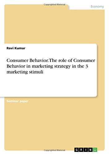 Read Online Consumer Behavior. the Role of Consumer Behavior in Marketing Strategy in the 3 Marketing Stimuli pdf
