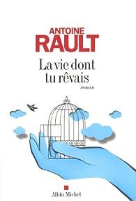 La vie dont tu rêvais par Antoine Rault