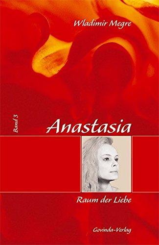 Anastasia: Megre, Wladimir, Bd. 3 : Raum der Liebe Gebundenes Buch – 1. Januar 2015 Wladimir Megre Helmut Kunkel Govinda / MARE-Versand 3905831201
