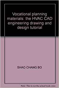 vocational planning materials: the hvac cad engineering drawing and design  tutorial: shao chang bo: 9787111145615: amazon com: books