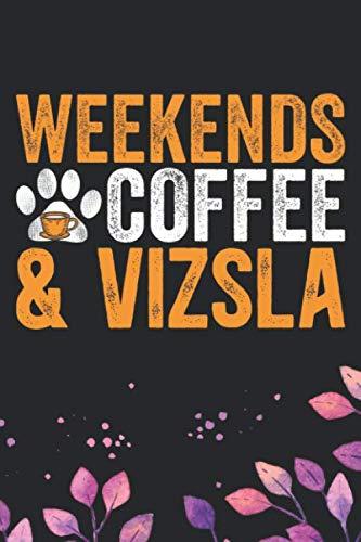 Weekends-Coffee-Vizsla-Cool-Vizsla-Dog-Journal-Notebook-Vizsla-Puppy-Lover-Gifts-Funny-Vizsla-Dog-Notebook-Vizsla-Owner-Gifts-6-x-9-in-120-pages