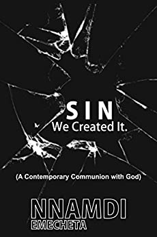 SIN, We Created It.: (A Contemporary Communion with God) by [EMECHETA, NNAMDI]