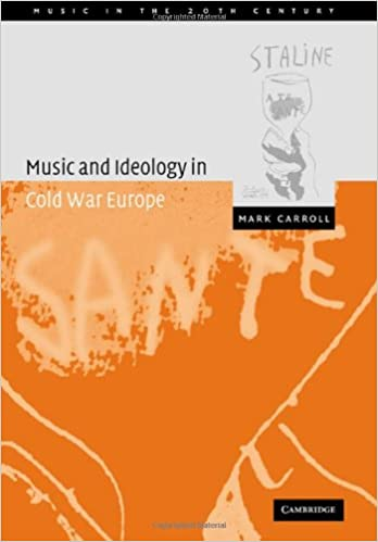Music And Ideology Cold War Europe Music In The Twentieth Century