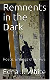 Remnents in the Dark: Poetic  writings  of survival