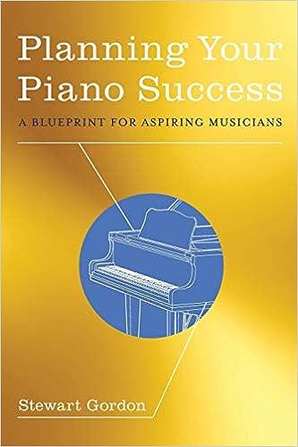 Planning Your Piano Success A Blueprint For Aspiring Musicians Gordon Stewart 9780199942442 Amazon Com Books