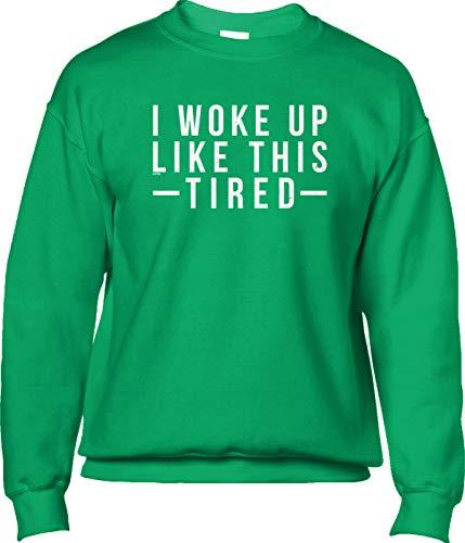 Blittzen Mens Sweatshirt I Woke Up Like This Tired, L, Green