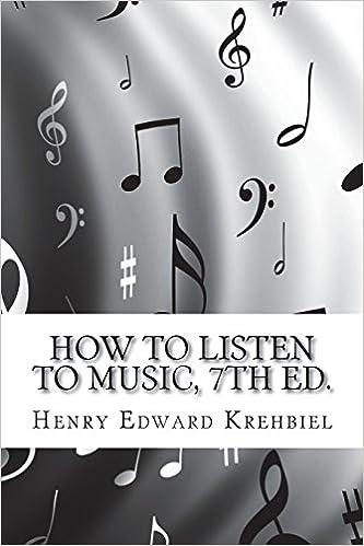 How to Listen to Music, 7th ed : Henry Edward Krehbiel