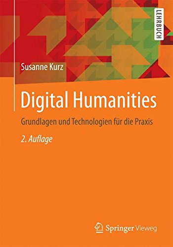 Digital Humanities: Grundlagen und Technologien für die Praxis Taschenbuch – 26. April 2016 Susanne Kurz Springer Vieweg 3658112123 Anwendungs-Software