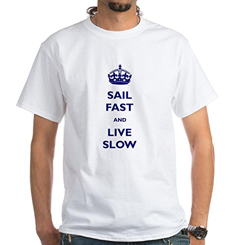 CafePress Sail Fast and Live Slow White T-Shirt - 100% Cotton T-Shirt, White