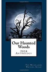 Our Haunted Woods: Woodlands Writing Guild 2018 Anthology Paperback