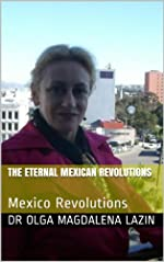 The Eternal Mexican Revolutions: Mexico's Revolutions (Kindle Edition)