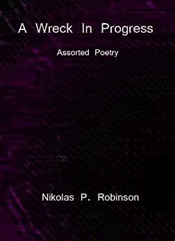A Wreck In Progress: Assorted Poetry by [Robinson, Nikolas]