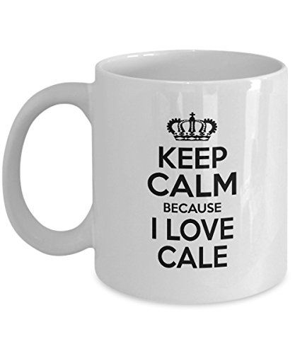 Personal Name Funny Birthday Mug, gift for Men, Boy, Keep Calm Because I Love CALE, Novelty gift For Boyfriend, grandson - On Christmas, White 11oz capacity and perfect size
