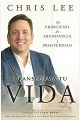 Transforma Tu Vida: 10 Principios De Abundancia Y Prosperidad (Spanish Edition) Paperback