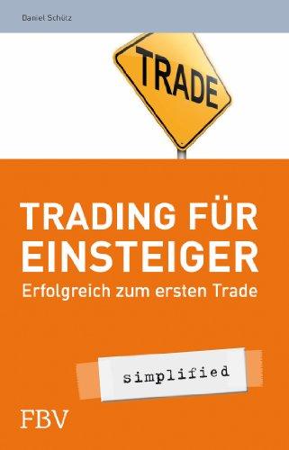 Trading für Einsteiger - simplified: Erfolgreich zum ersten Trade