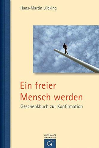 Ein freier Mensch werden: Geschenkbuch zur Konfirmation