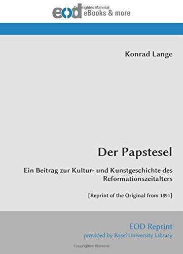 Der Papstesel: Ein Beitrag zur Kultur- und Kunstgeschichte des Reformationszeitalters [Reprint of the Original from 1891] (Germanic Languages Edition) by EOD Network