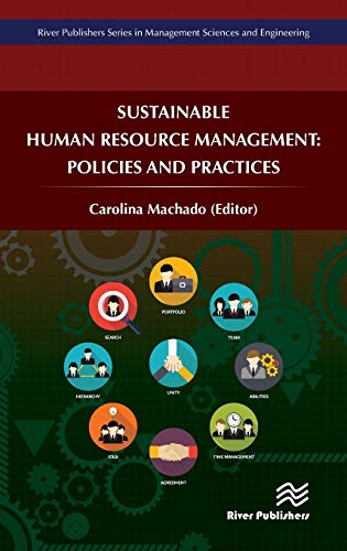 Sustainable Human Resource Management: Policies and Practices (River Publishers Series in Management Sciences and Engineering) Carolina Machado