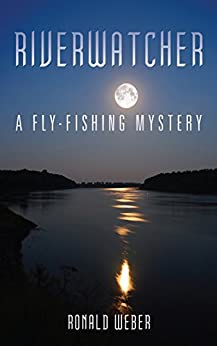 Riverwatcher: A Fly-Fishing Mystery (Fly-Fishing Mysteries) by [Weber, Ronald]