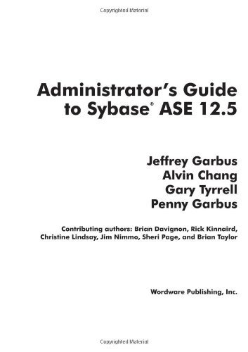 Download Administrator's Guide to SYBASE  ASE 12.5 (Jeffrey Garbus' Official Sybase Ase 12.5 Library) Pdf