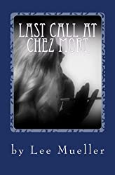 Last Call At Chez Mort: A Murder Mystery Comedy Play