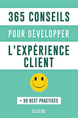 (365 Conseils pour développer l'expérience client: + 30 Best Practices (French Edition))