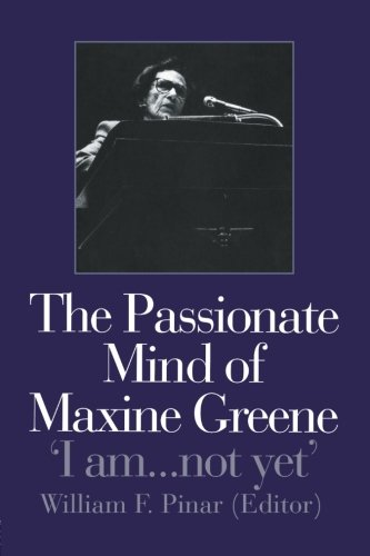 The Passionate Mind of Maxine Greene: 'I am not yet'
