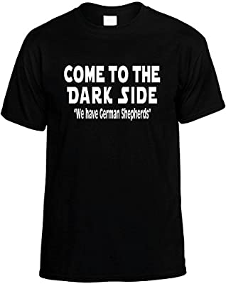 Mens Funny T-Shirt (COME TO THE DARK SIDE WE HAVE GERMAN SHEPHERDS) Unisex Shirt