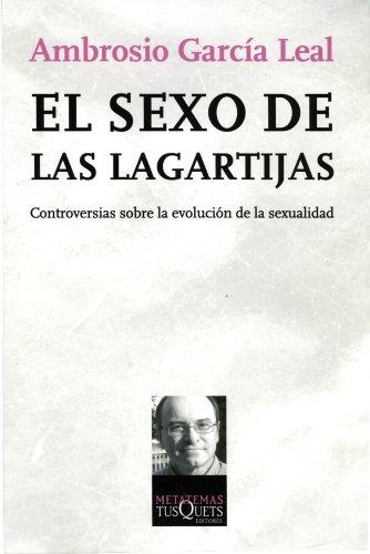 Descargar Libro El Sexo De Las Lagartijas: Controversias Sobre La Evolución De La Sexualidad Ambrosio García Leal