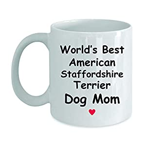 Gift For American Staffordshire Terrier Dog Mom - World's Best - Fun Novelty Gift Idea Coffee Tea Cup Funny Presents Birthday Christmas Anniversary Thank You Appreciation 11oz White Mug 14