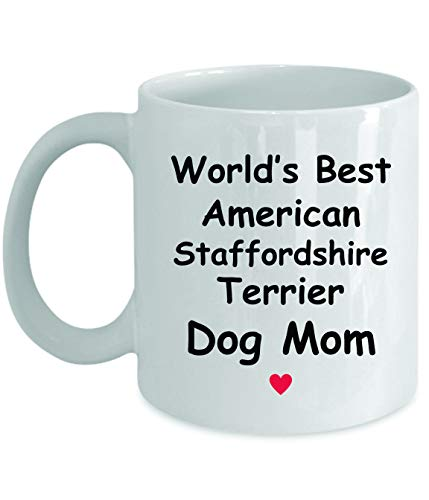 Gift For American Staffordshire Terrier Dog Mom - World's Best - Fun Novelty Gift Idea Coffee Tea Cup Funny Presents Birthday Christmas Anniversary Thank You Appreciation 11oz White Mug 1
