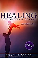 Healing the Orphan Spirit Revised Edition: Volume 1 (Sonship Series)
