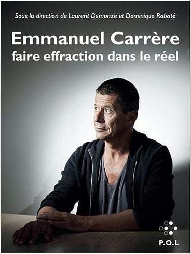 Emmanuel Carrère: Faire effraction dans le réel - Collectifs (Rentrée Littérature 2018) sur Bookys