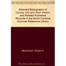 Selected Bibliography of County, City and Town History and Related Published Records in the South Carolina Archives Reference Library
