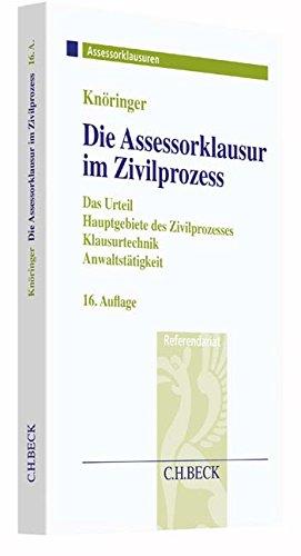 Die Assessorklausur im Zivilprozess: Das Zivilprozessurteil, Hauptgebiete des Zivilprozesses, Klausurtechnik sowie Anwaltstätigkeit (Assessorklausuren)