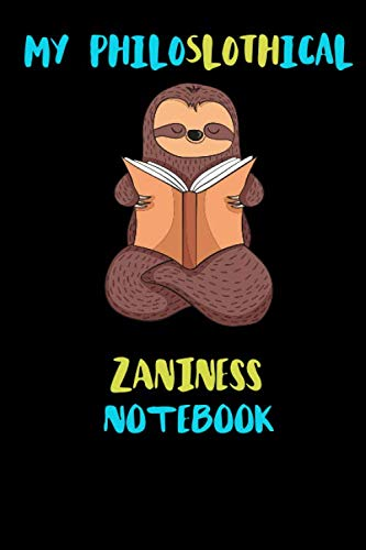 My Philoslothical Zaniness Notebook: Blank Lined Notebook Journal Gift Idea For (Lazy) Sloth Spirit Animal Lovers