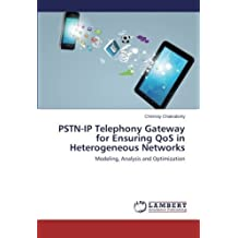 PSTN-IP Telephony Gateway for Ensuring QoS in Heterogeneous Networks: Modeling, Analysis and Optimization by Chakraborty, Chinmay (2014) Paperback