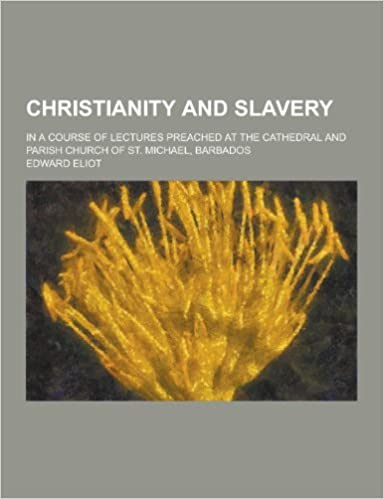 Download online Christianity and Slavery; In a Course of Lectures Preached at the Cathedral and Parish Church of St. Michael, Barbados PDF, azw (Kindle), ePub
