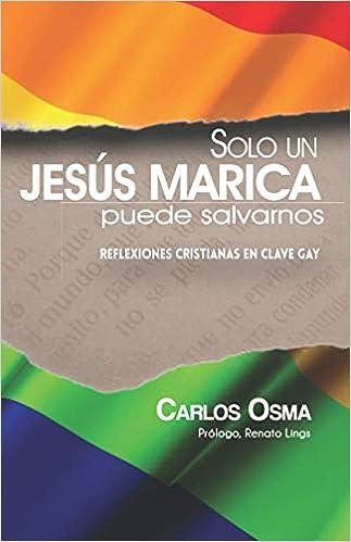 Solo un Jesús marica puede salvarnos: Reflexiones cristianas ...