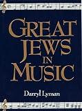 Great Jews in Music, Darryl Lyman, 082460315X