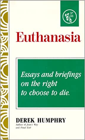 Topics For Proposal Essays Euthanasia Essays And Briefings On The Right To Choose To Die Derek  Humphry  Amazoncom Books Essay For English Language also Essay Paper Generator Euthanasia Essays And Briefings On The Right To Choose To Die  Essay Writing Format For High School Students