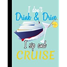 Cruising, I Don't Drink and Drive, I Sip And Cruise, Composition Book: 5x5 Quad Rule Graph Paper, 101 sheets / 202 pages