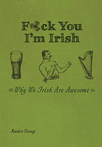 F*ck You, I'm Irish: Why We Irish Are Awesome