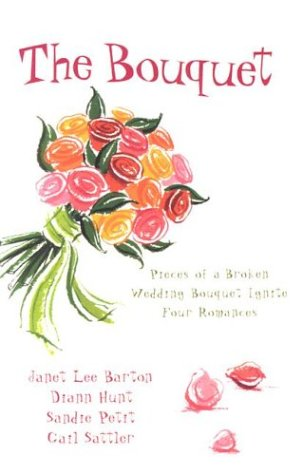 The Bouquet: Flowers by Felicity/Petals of Promise/Rose in Bloom/Flowers for a Friend (Inspirational Romance Collection)