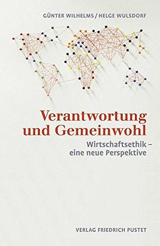 Verantwortung und Gemeinwohl: WirtschaftSethik - eine neue Perspektive Taschenbuch – 16. Januar 2017 Günter Wilhelms Helge Wulsdorf Pustet F