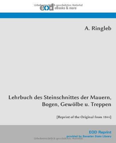 Lehrbuch des Steinschnittes der Mauern, Bogen, Gewölbe u. Treppen: [Reprint of the Original from 1844] Taschenbuch – 24. Juli 2013 A. Ringleb EOD Network 3226012738