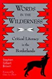 Words in the Wilderness: Critical Literacy in the Borderlands (SUNY series, INTERRUPTIONS:  Border Testimony(ies) and Critical Discourse/s)