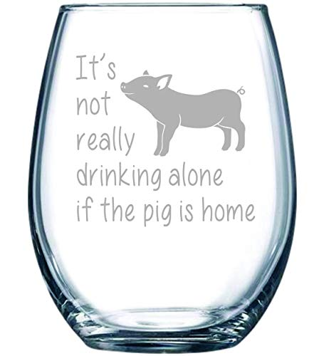 It's not really drinking alone if the pig is home 15 oz. stemless wine glass -